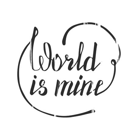 acknowledgment: World is mine. Hand lettering quote. Hand drawn typography poster