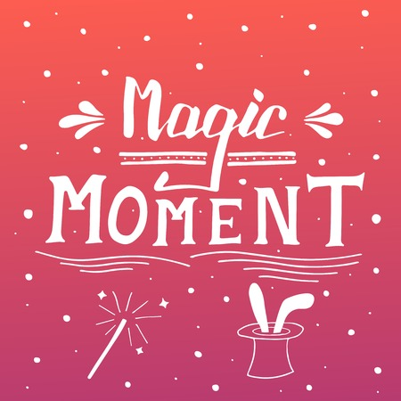 enchantment: Magic moment. Hand lettering apparel t-shirt print design, typographic composition phrase quote poster. Rabbit in the hat Illustration
