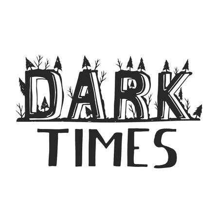 Dark times. Demotivate phrase. Perfect lettering. Hand drawn typography. Vektorové ilustrace