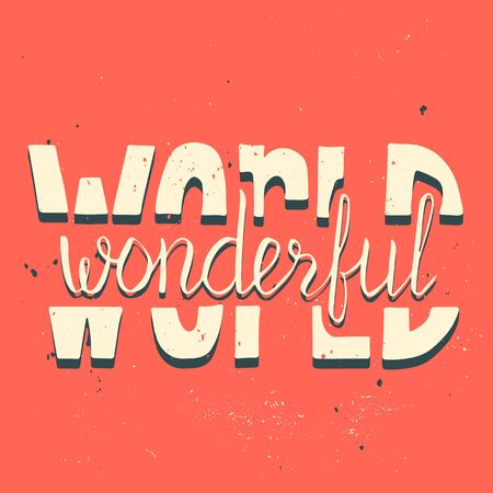 a wonderful world: Wonderful world. Motivation poster. Hand drawn lettering. Vector art. Perfect lettering