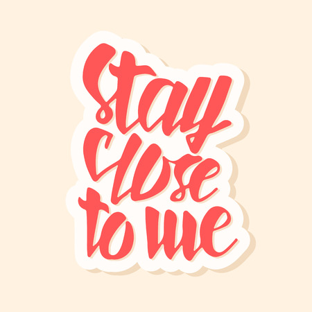 phrase: Stay close to me. Typographic handrawn phrase. Perfect lettering. Vector art