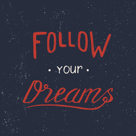 would: Follow your dreams. Hand draw lettering. Typography design. Inspirational quote Illustration