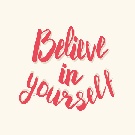 believe in yourself: Believe in yourself. Hand drawn lettering poster. Typography design. Inspirational text