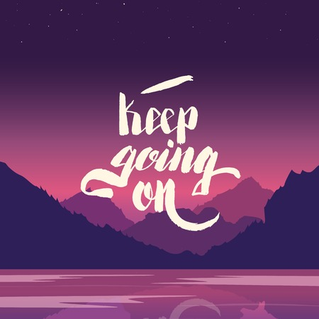 keep in: Keep going on. Hand lettering vector illustration. Inspirational phrase. typography poster. Apparel t-shirt print. Perfect design. Mountains and river in the background. Summer evening
