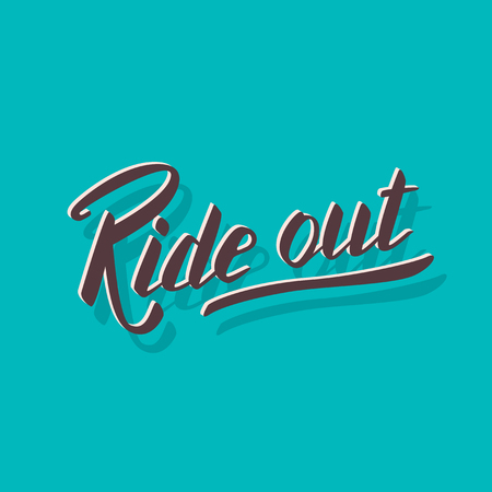 Ride out. Hand lettering quote. Hand drawn typography poster. Apparel t-shirt print. Perfect design Illustration
