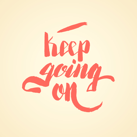 Keep going on. Hand lettering vector illustration. Inspirational phrase. typography poster. Apparel t-shirt print. Perfect design