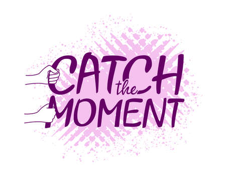 Catch the Moment - positive motivation phrase with hands holding letters on pink grungy background - isolated vector illustration