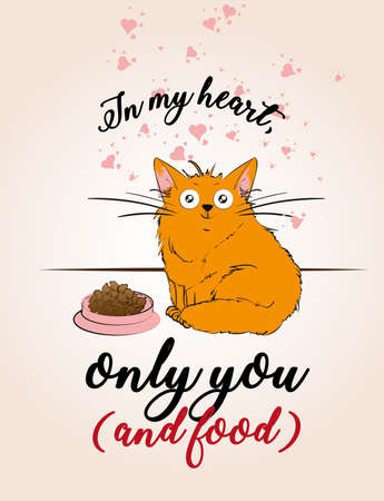 In my heart only you (and food). Illustration of caring for pets. A cute cartoon cat is waiting for food.