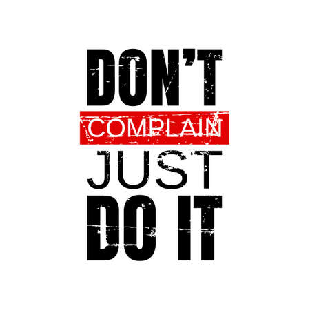 Motivational quotes vector illustration. Inspirational quotes poster: Don't complain Just do it