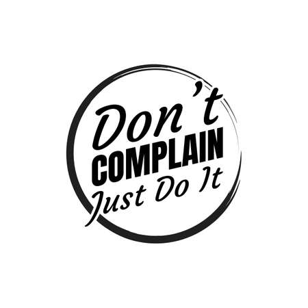 Motivational quotes vector illustration. Inspirational quotes poster: Dont complain Just do it