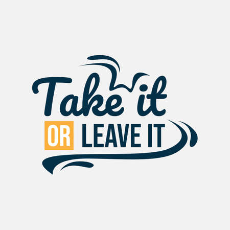 Motivational quotes typography vector illustration. Inspirational quotes poster: Take it or leave it