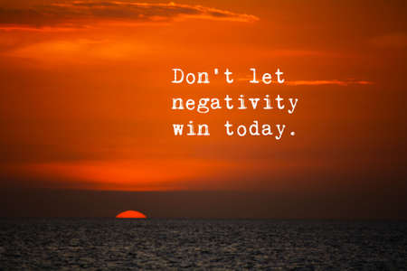 Don't let negativity win today. - Positive motivation wording