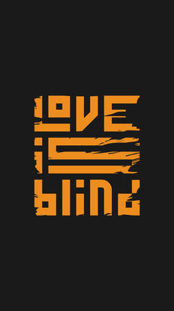 Orange inscription love is blind on a black background. Poster with a slogan.