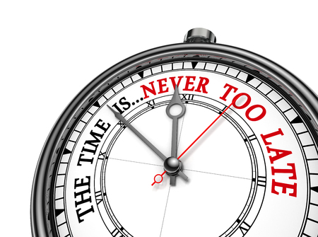 too late: Never too late phrase on concept clock, isolated on white background