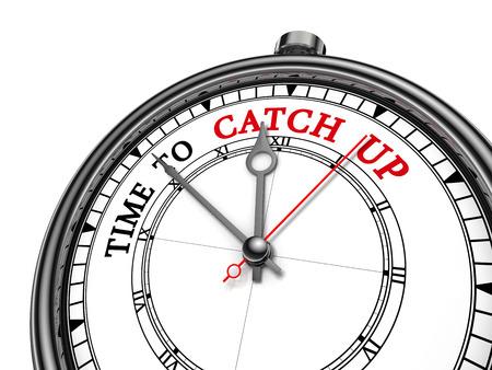 Zeit, um aufzuholen Motivation Nachricht auf Konzept Uhr für diejenigen, die zu spät kommen, isoliert auf weißem Hintergrund