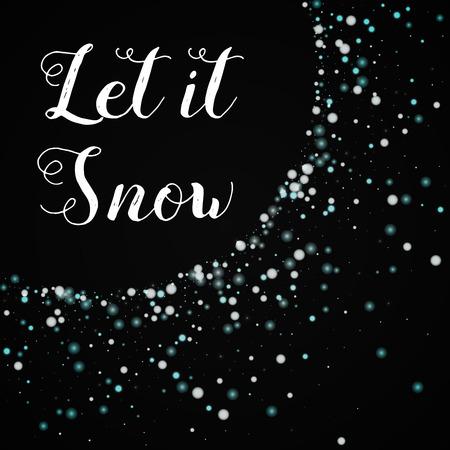 Let it snow greeting card. Beautiful falling snow background. Beautiful falling snow on black background.cute vector illustration.