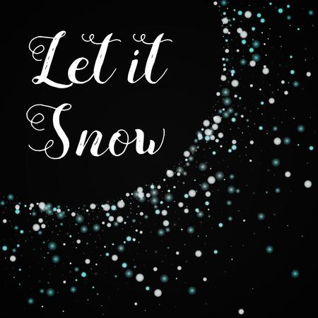 Let it snow greeting card. Beautiful falling snow background, beautiful falling snow on black background cute vector illustration.