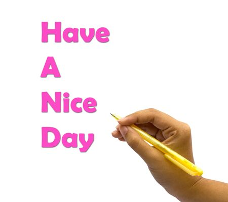 A hand writing the words Have A Nice Day.