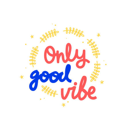 Only good vibe hand drawn vector lettering. Hand-drawn inspires and motivates the inscription. Abstract illustration with text on a white background. Branch, dots and little flowers design element