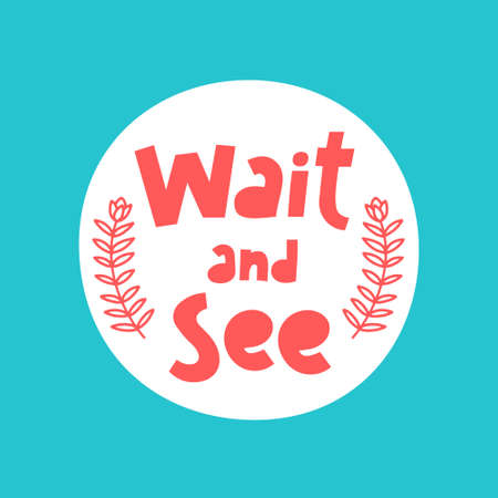 Wait and see hand drawn vector phrase lettering. Hand-drawn inspires and motivates the inscription. Abstract illustration with text on a turquoise background. Branch leaves design element
