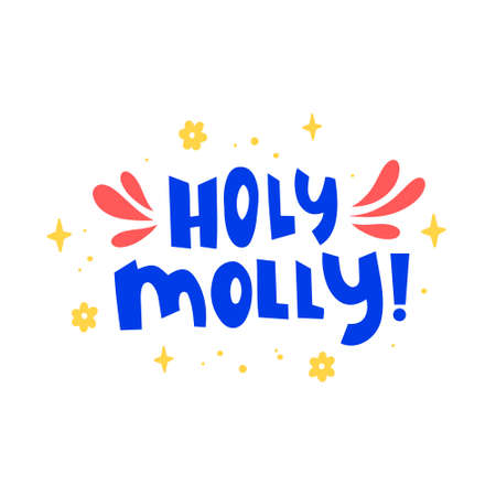 Holy molly hand drawn vector phrase lettering. Hand-drawn inspires and motivates the inscription. Abstract illustration with text on a white background. Stars, dots and flowers design element