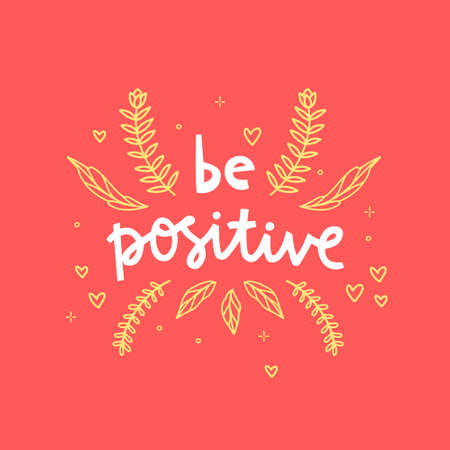 Be positive hand drawn vector phrase lettering. Hand-drawn inspires and motivates the inscription. Abstract illustration with text on a red background. Branch, hearts and leaves design element