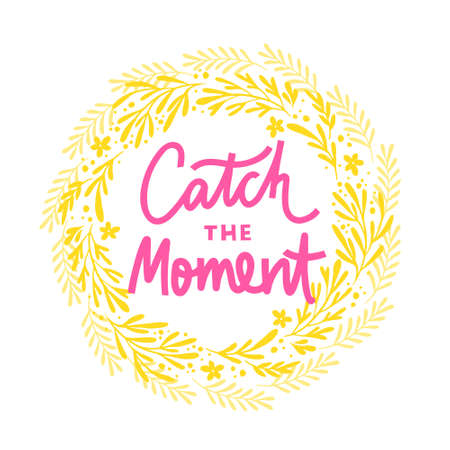 Catch the moment hand drawn vector phrase lettering. Hand-drawn inspires and motivates the inscription. Abstract illustration with text. Twigs,dots,leaves and flowers in a circle design element