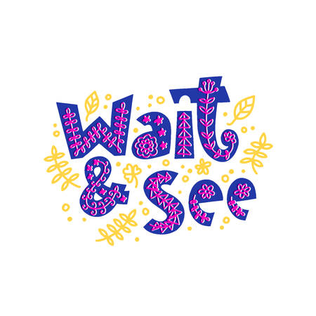 Wait and see hand drawn vector phrase lettering. Hand-drawn inspires and motivates the inscription. Abstract illustration with text on a white background. Branch, dots and leaves design element