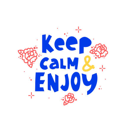 Keep calm and enjoy hand drawn vector phrase lettering. Hand-drawn inspires and motivates the inscription. Abstract illustration with text on a white background. Roses, dots and stars design element  イラスト・ベクター素材