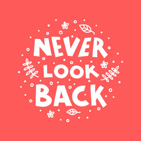 Never look back hand drawn vector phrase lettering. Hand-drawn inspires and motivates the inscription. Abstract illustration with text on a red background. Branch, flowers and leaves design element