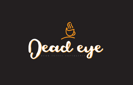 Dead eye word text on a black background with a coffee cup symbol suitable as a banner or postcard.