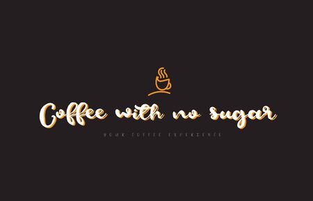 Coffee with no sugar word text on a black background with a coffee cup symbol suitable as a banner or postcard. Illustration
