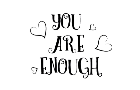 You are enough love heart quote inspiring inspirational text quote suitable for a poster greeting card. Ilustração