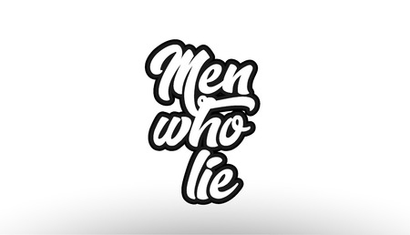 /Men who lie, beautiful graffiti text expression typography on white background. Suitable for icon, banner, t-shirt or brochure design.