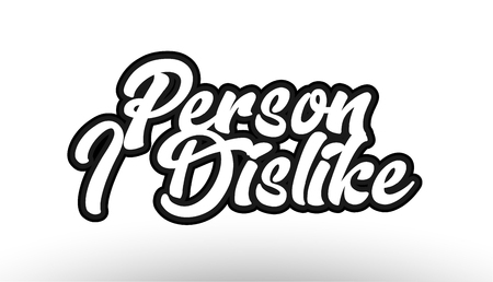 Person i dislike, beautiful graffiti text expression typography on white background. Suitable for icon, banner, t-shirt or brochure design.