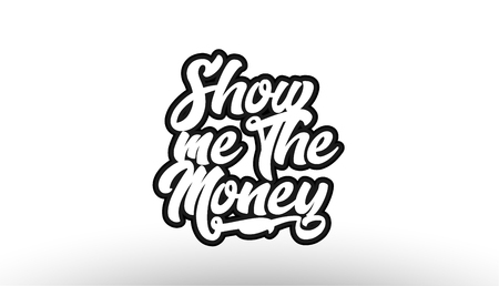 Show me the money black beautiful graffiti text word expression typography isolated on white background suitable for a logo banner t shirt or brochure design