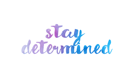 Stay determined, beautiful watercolor text expression typography design. Suitable for a icon, banner, t-shirt or positive quote. Çizim
