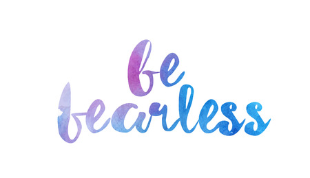 Be fearless, beautiful watercolor text expression typography design. Suitable for a icon, banner, t-shirt or positive quote. Ilustrace