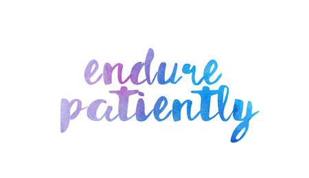 Endure patiently, beautiful watercolor text expression typography design. Suitable for a icon, banner, t-shirt or positive quote. Illustration