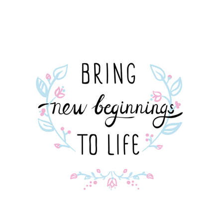 Motivational quote with floral ornament in pastel colors about new beginnings courage and uplifting phrase