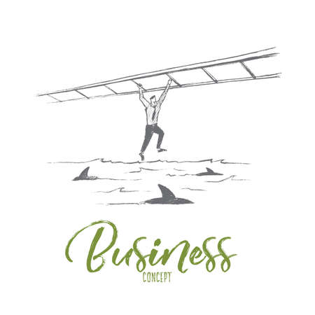 balancing: Vector hand drawn business concept sketch. Business man hanging on suspended ladder and balancing over sea full of sharks. Lettering Business concept Illustration