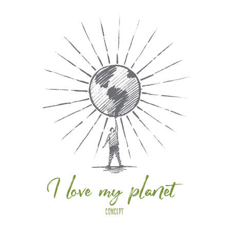 Vector hand drawn I love my planet concept sketch. Man standing and holding big shining globe on raised hand. Lettering I love my planet concept