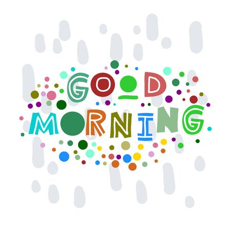 Good morning. Hand-drawn lettering in sloppy style. Scandinavian doodles. Vector isolated motivation illustration