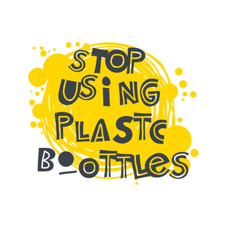Stop using plastic bottles. Hand-drawn lettering in sloppy style. Scandinavian doodles.