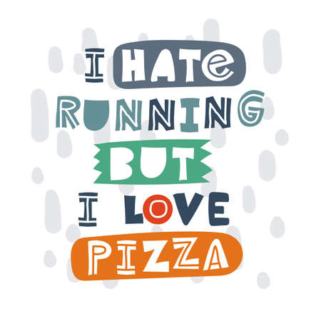 I hate running but I love pizza. Hand-drawn lettering in sloppy style. Scandinavian doodles. Vector isolated motivation illustration