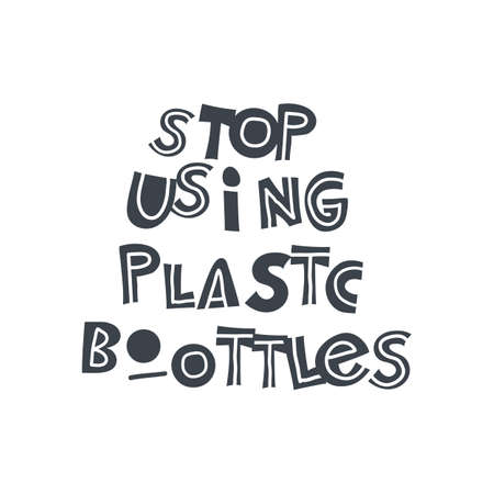 Stop using plastic bottles. Hand-drawn lettering in sloppy style. Scandinavian doodles. Vector isolated motivation illustration