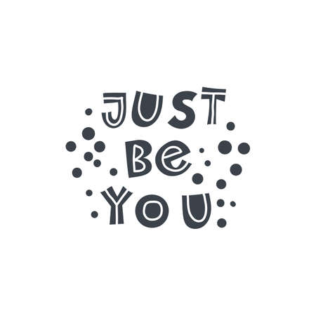 Just be you. Hand-drawn lettering in sloppy style. Scandinavian doodles. Vector isolated motivation illustration