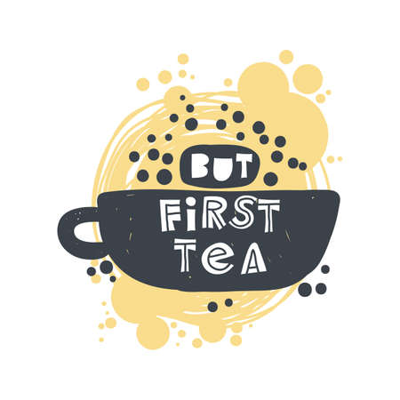 But first tea. Hand-drawn lettering in sloppy style. Scandinavian doodles. Vector isolated motivation illustration