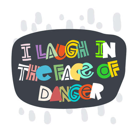 I laught in the face of danger. Hand-drawn lettering in sloppy style. Scandinavian doodles. Vector isolated motivation illustration 일러스트