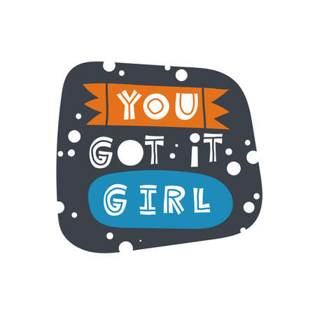 You got it girl. Hand-drawn lettering in sloppy style. Scandinavian doodles. Vector isolated motivation illustration